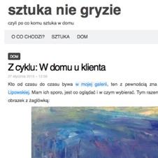 Ruszamy z blogiem sztukaniegryzie.pl, czyli co komu sztuka w domu. Znajdziecie tam inspirujące wnętrza pełne sztuki, porady dotyczące tworzenia domowej kolekcji, eksponowania sztuki w domu oraz rożne ciekawostki z życia galerii... Czyli ogółem coś, czego jeszcze nie ma w polskiej blogosferze. Zapraszamy!